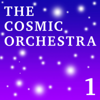 THE COSMIC ORCHESTRA 1