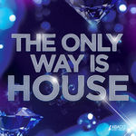 THE ONLY WAY IS HOUSE